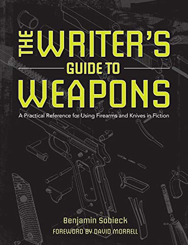 Compare Textbook Prices for The Writer's Guide to Weapons: A Practical Reference for Using Firearms and Knives in Fiction Illustrated Edition ISBN 9781599638157 by Sobieck, Benjamin,Morrell, David