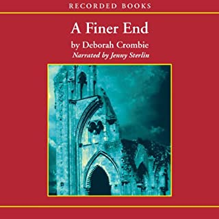 A Finer End     A Duncan Kincaid / Gemma James Novel              By:                                                                                                                                 Deborah Crombie                               Narrated by:                                                                                                                                 Jenny Sterlin                      Length: 12 hrs and 9 mins     316 ratings     Overall 4.2