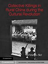 Collective Killings in Rural China during the Cultural Revolution (Cambridge Studies in Contentious Politics)