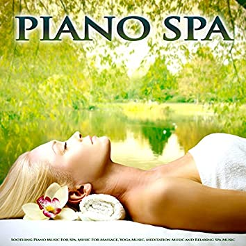 Piano Spa: Soothing Piano Music For Spa, Music For Massage, Yoga Music, Meditation Music and Relaxing Spa Music