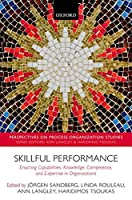 Skillful Performance: Enacting Capabilities, Knowledge, Competence, and Expertise in Organizations (Perspectives on Process Organization Studies)