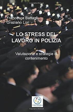 Lo stress del lavoro in polizia. Valutazione e strategie di contenimento