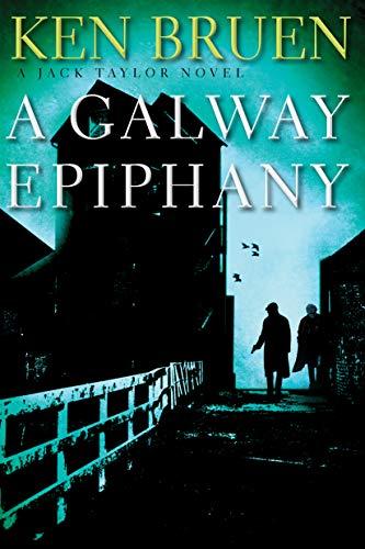 Galway Epiphany: A Jack Taylor Novel (Jack Taylor Novels, 17, Band 13)