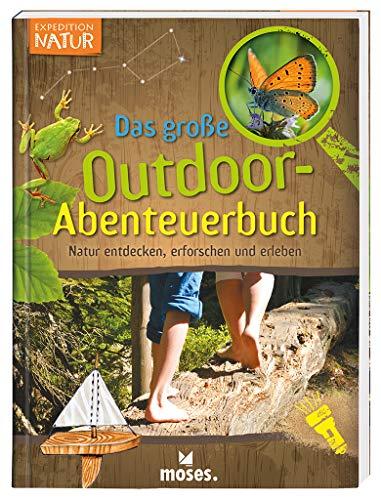 Expedition Natur - Das große Outdoor-Abenteuerbuch | Natur entdecken, erforschen und erleben | Für Kinder ab 8 Jahren