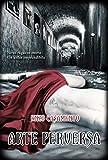 Arte Perversa: Un thriller denso di misteri ed emozioni, un romanzo giallo avvincente, un poliziesco...