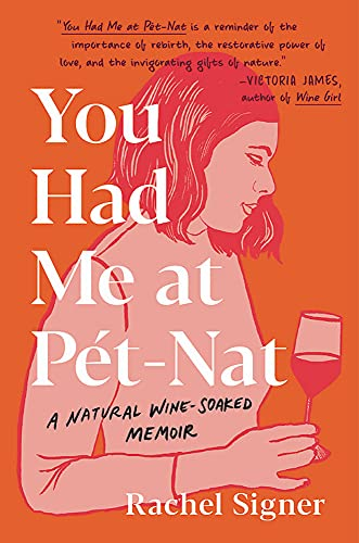 Compare Textbook Prices for You Had Me at Pet-Nat: A Natural Wine-Soaked Memoir  ISBN 9780306924743 by Signer, Rachel