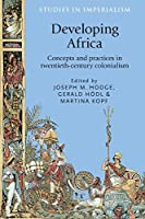 Developing Africa: Concepts and Practices in Twentieth-Century Colonialism (Studies in Imperialism)