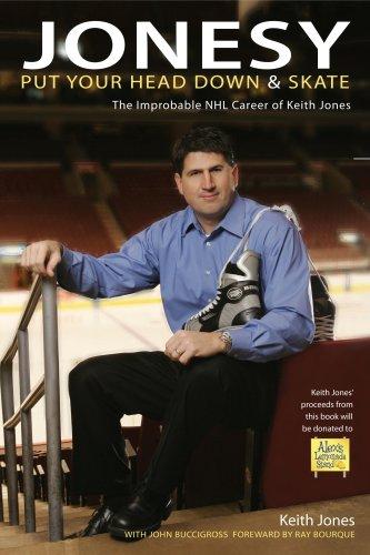 Jonesy: Put Your Head Down and Skate: The Improbable Career of Keith Jones