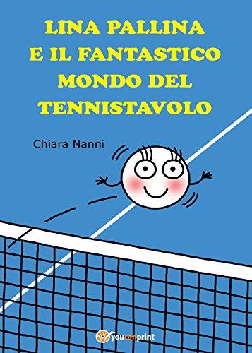 Lina pallina e il fantastico mondo del Tennistavolo. Ediz. illustrata