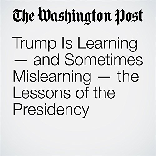 Trump Is Learning — and Sometimes Mislearning — the Lessons of the Presidency copertina