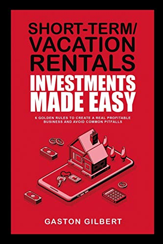 Real Estate Investing Books! - Short-Term/Vacation Rentals Investments Made Easy: 6 Golden Rules To Create A Real Profitable Business And Avoid Common Pitfalls