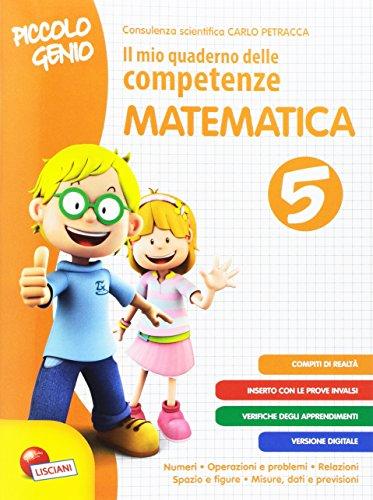 Piccolo genio. Il mio quaderno delle competenze. Matematica. Per la Scuola elementare (Vol. 5)