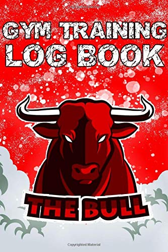 Gym Training Log Book The Bull: Bodybuilding Notebook, Simple Workout Book Gym Fitness Log Cardio  Muscle Strenght & Weight Lifting 126 pages Size 6' x 9'
