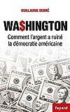Washington - Comment l'argent a ruiné la démocratie américaine
