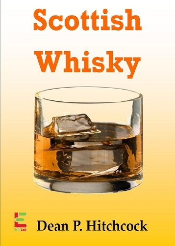 Scottish Whisky; Develop Your Taste For Scottish Whisky With This Guide To Its Origin, Aged Scottish Whisky, Blended Scotch, Brewing Techniques And More (English Edition)