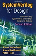 SystemVerilog for Design Second Edition: A Guide to Using SystemVerilog for Hardware Design and Modeling 2nd (second) Edition by Sutherland, Stuart, Davidmann, Simon, Flake, Peter published by Springer (2006)