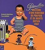 Petitcollin: Le baigneur de notre enfance, Histoire d'une fabrique de poupées et de jouets depuis 1860