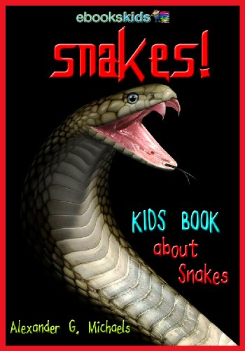 Snakes! A Kids Book About Snakes - Fun Facts & Amazing Pictures About the Python, Anaconda, Viper & More (eBooks Kids Nature 6)
