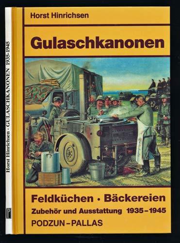 Gulaschkanonen : Feldküchen, Bäckereien, Zubehör und Ausstattung ; 1935 - 1945