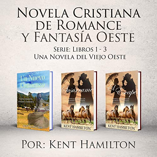 Novela Cristiana de Romance y Fantasía Oeste Serie: Libros 1-3 [Christian Novel of Romance and Fantasy West Series: Books 1-3]     Una Novela del Viejo Oeste              By:                                                                                                                                 Kent Hamilton                               Narrated by:                                                                                                                                 Ernesto Tissot                      Length: 4 hrs and 38 mins     Not rated yet     Overall 0.0
