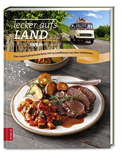 Lecker aufs Land (Bd.3): Eine neue kulinarische Reise mit 24 Landfrauen aus dem Südwesten