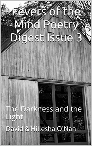 Fevers of the Mind Poetry Digest Issue 3: The Darkness and the Light by [David  O'Nan, Hillesha O'Nan, David O'Nan]
