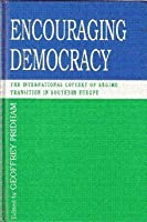 Encouraging Democracy: The Internal Context of Regime Transition in Southern Europe