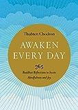 Awaken Every Day: 365 Buddhist Reflections to Invite Mindfulness and Joy