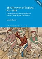 The Moneyers of England, 973-1086: Labour organisation in the Late Anglo-Saxon and Early Anglo-Norman English mints (BAR British)