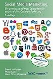Social Media Marketing: Ein praxisorientierter Leitfaden für erfolgreiches Online-Marketing