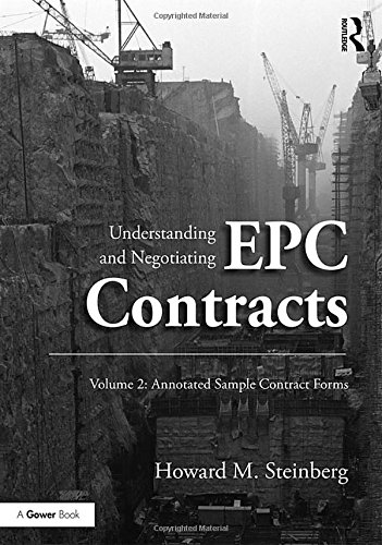 Understanding and Negotiating EPC Contracts, Volume 2: Annotated Sample Contract Forms