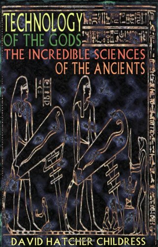 Compare Textbook Prices for Technology of the Gods: The Incredible Sciences of the Ancients 1st Edition Edition ISBN 9780932813732 by Childress, David Hatcher