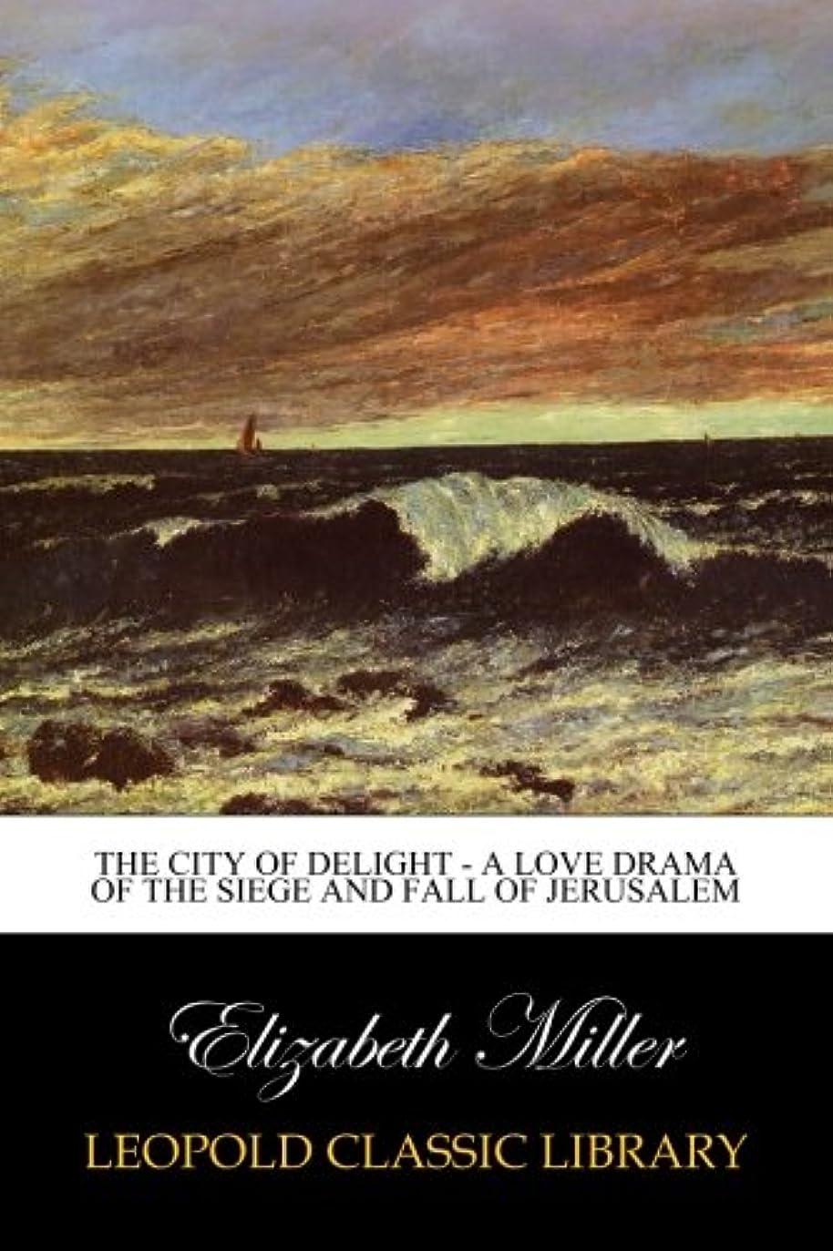 その他全員説得力のあるThe City of Delight - A Love Drama of the Siege and Fall of Jerusalem
