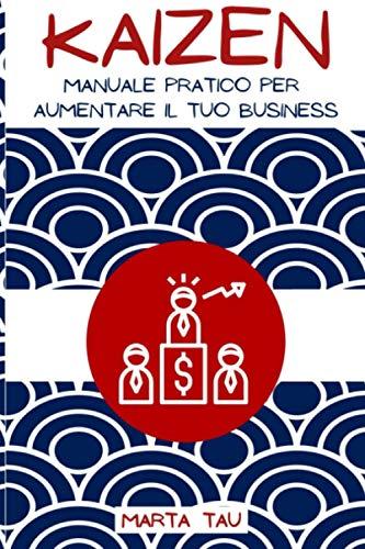 kaizen: Manuale pratico per aumentare il tuo business
