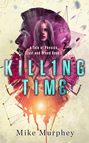 Killing Time: Physics, Lust and Greed Series, Book 3 by [Mike Murphey]