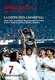 La coppa degli immortali. Milan 1989: la leggenda della squadra più forte di tutti i tempi raccontata da chi la inventò...