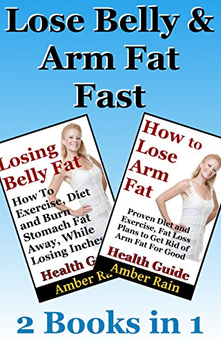 Lose Belly And Arm Fat Fast Ways For Losing Belly And Arm Fat Quickly Through Diet And Exercise Get Lean Lose Fat Build Muscle Book 3 Kindle Edition By Rain Amber