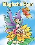 Magische Feen Malbuch: 25 Bilder zum Ausmalen für Kinder, Mädchen, Jungs und Anfänger Erwachsene. Das Große Ausmalbuch mit Feen, Elfen, Blumen, Tieren, Vögeln, Regenbogen, Sternen und Zauberstab