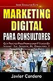 Marketing Digital Para Consultores: Guía práctica para promocionar y vender en Internet tus servicio...