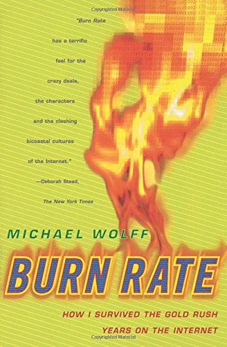 Burn Rate: How I Survived the Gold Rush Years on the Internet
