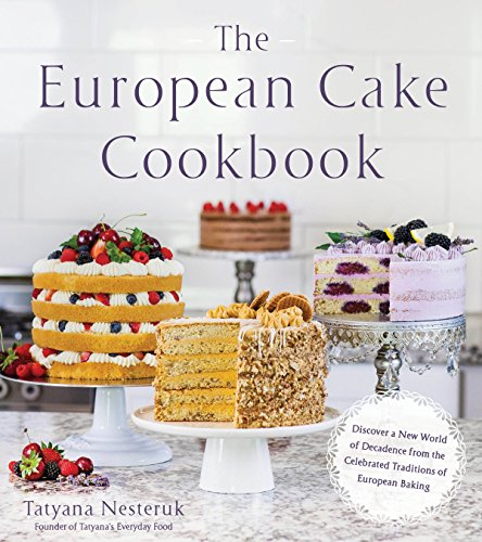 The European Cake Cookbook: Discover a New World of Decadence from the...