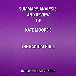 Summary, Analysis, and Review of Kate Moore's 'The Radium Girls: The Dark Story of America's Shining Women' cover art