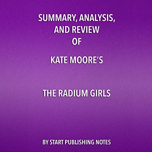 Summary, Analysis, and Review of Kate Moore's 'The Radium Girls: The Dark Story of America's Shining Women' audiobook cover art