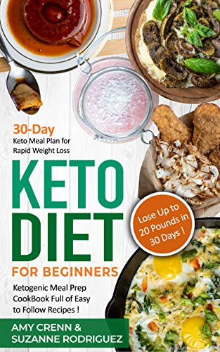 Amazon Com Keto Diet For Beginners 30 Day Keto Meal Plan For Rapid Weight Loss Ketogenic Meal Prep Cookbook Full Of Easy To Follow Recipes Lose Up To 20 Pounds In 30 Days Keto