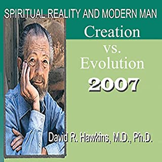 Spiritual Reality and Modern Man: Creation vs. Evolution                   By:                                                                                                                                 David R. Hawkins                               Narrated by:                                                                                                                                 David R. Hawkins                      Length: 5 hrs and 5 mins     1 rating     Overall 5.0