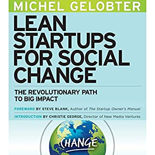 Lean Startups for Social Change     The Revolutionary Path to Big Impact              By:                                                                                                                                 Michel Gelobter                               Narrated by:                                                                                                                                 Matt Morea                      Length: 4 hrs and 41 mins     Not rated yet     Overall 0.0