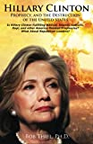 Hillary Clinton, Prophecy, and the Destruction of the United States: Is Hillary Clinton Fulfilling Biblical, Islamic, Catholic, Buddhist, and other America-Related Prophecies?