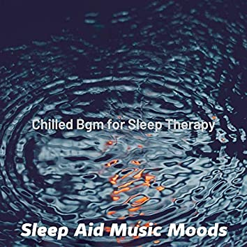 Chilled Bgm for Sleep Therapy