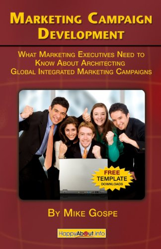Marketing Campaign Development: What Marketing Executives Need to Know About Architecting Global Integrated Marketing Campaigns