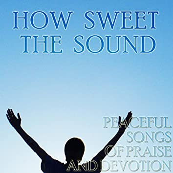 How Sweet the Sound: Peaceful Songs of Worship and Devotion